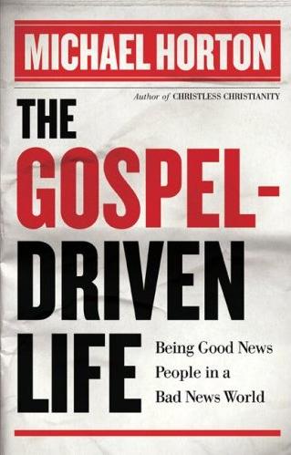 The Gospel-Driven Life, Michael Horton